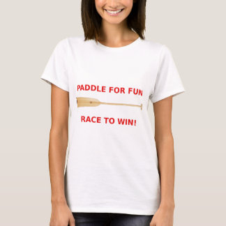 Paddle for Fun, Race to Win Dragon Boat Gear T-Shirt