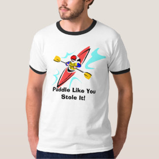 Paddle Like You Stole It! T-Shirt