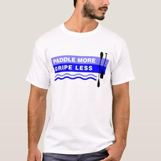 Paddle More - Gripe Less T-Shirt
