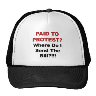 Paid to Protest? Where Do I Send The Bill? Trucker Hat