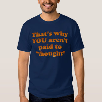 Paid to Think T-shirts