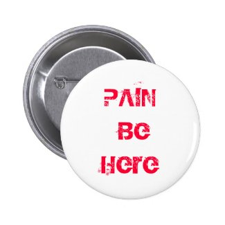 Pain Be Here Button