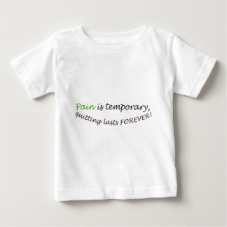 Pain is temporary, quitting last forever baby T-Shirt