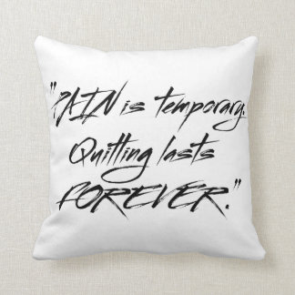 Pain is temporary quitting lasts forever throw pillow