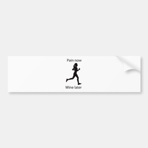 Pain now wine later bumper sticker