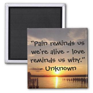"Pain reminds us..."" Magnet"