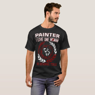 Painter I Love One Woman Several Tools T-Shirt