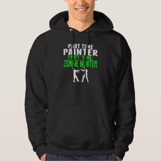 Painter Part Time Zombie Hunter Hoodie