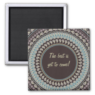 Paisley Mandala - the best is yet to come Magnet