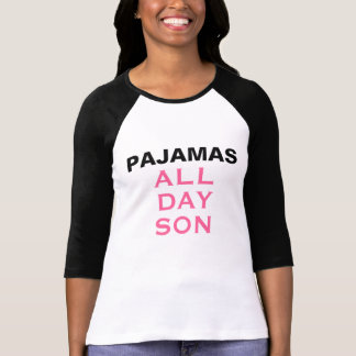 Pajamas All Day, Son T-Shirt