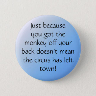 pal3, Just becauseyou got themonke... - Customized 2 Inch Round Button
