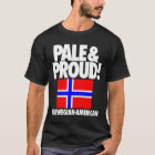 Pale and Proud Norway Norwegian-American T-Shirt