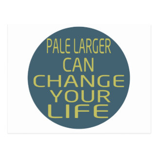 Pale Larger Can Change Your Life Postcards