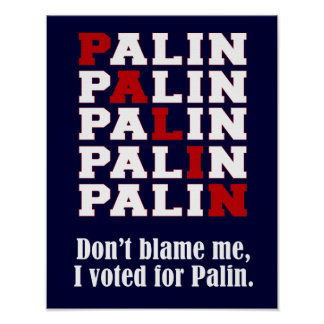 Palin 2012 - Don't Blame me, I voted for Sarah Pal Posters
