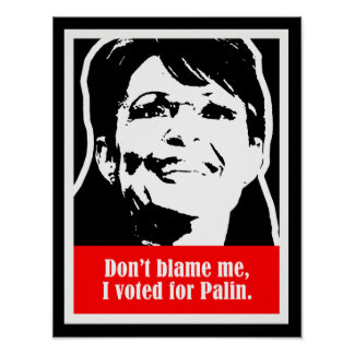 Palin 2012 - Don't Blame me, I voted for Sarah Pal Print