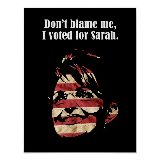Palin 2012 - Don't Blame me, I voted for Sarah Print