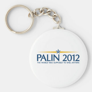 palin 2012 the world was going to end anyway keychain