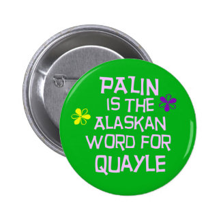 Palin is the Alaskan Word for Quayle 2 Inch Round Button