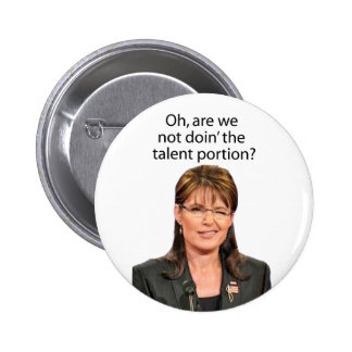 Palin Spoof: Are we not doin' the talent portion? 2 Inch Round Button