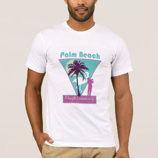 Palm Beach: A Tough Community T-Shirt