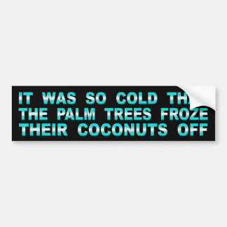 Palm Trees Froze Their Coconuts Off Bumper Sticker