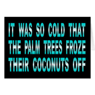 Palm Trees Froze Their Coconuts Off Card