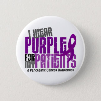 Pancreatic Cancer I Wear Purple For My Patients 6 2 Inch Round Button