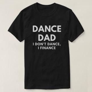 Papa de danse - je ne danse pas, je finance t-shirt