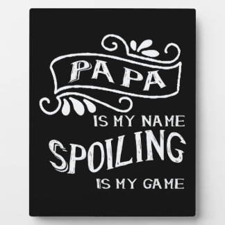 Papa Is My Name Spoiling Is My Game Plaque