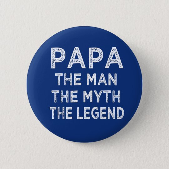 Papa the Man the Myth the Legend button
