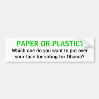 PAPER OR PLASTIC?, Which one do you want to put... Bumper Sticker