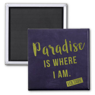 Paradise is where I am - Voltaire Quote Magnet