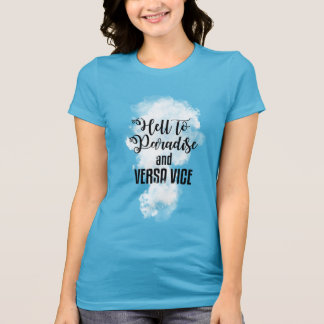 Paradise or hell T-Shirt