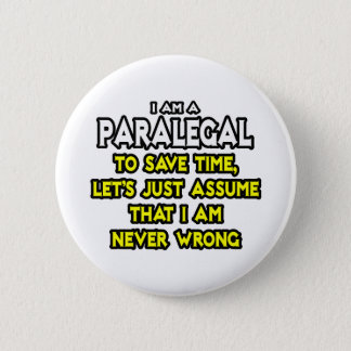 Paralegal...Assume I Am Never Wrong 2 Inch Round Button