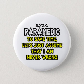Paramedic...Assume I Am Never Wrong 2 Inch Round Button
