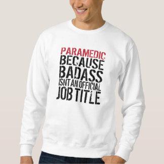 Paramedic Because Badass Isn't a Job Title Sweatshirt