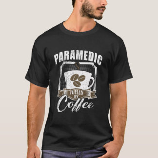 Paramedic Fueled By Coffee T-Shirt
