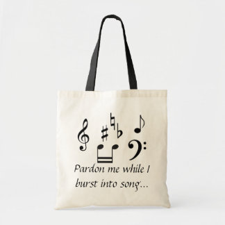 Pardon Me While I Burst Into Song Tote Bag