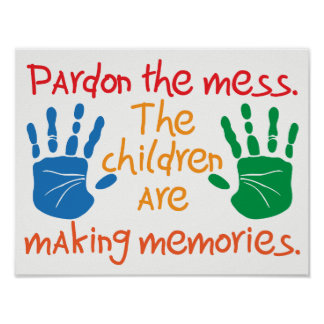 Pardon the mess The children are making memories Poster