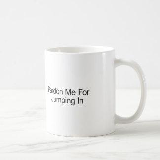 Pardonnez-moi pour sauter dedans tasse à café