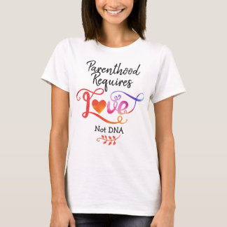 Parenthood Requires Love Not DNA, Adoption Gifts T-Shirt