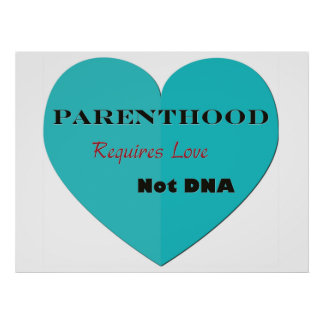 Parenthood Requires Love Not DNA Poster