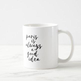Paris is always a good idea. coffee mug