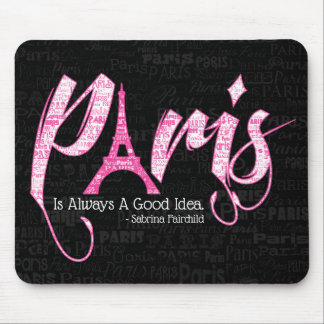 Paris  is always a good idea mouse pad