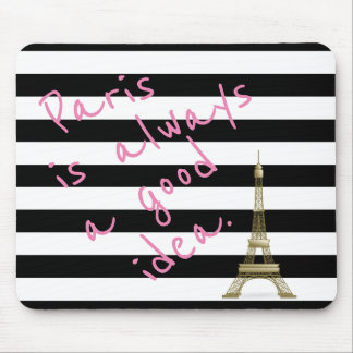 Paris is Always a Good Idea Mousepad