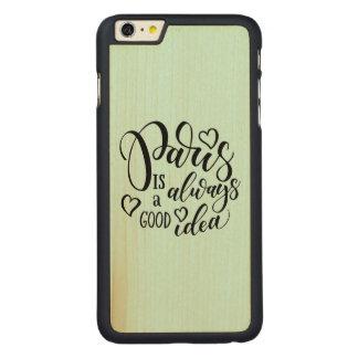 Paris Is Always A Good Idea Script Carved Maple iPhone 6 Plus Case