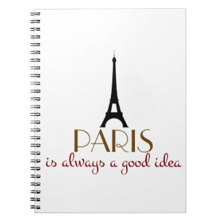 Paris is Always a Good Idea Spiral Notebook