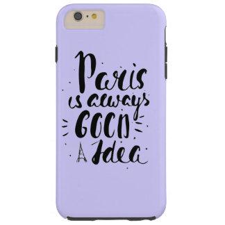 Paris Is Always A Good Idea Tough iPhone 6 Plus Case