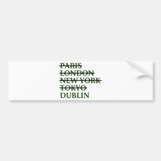 Paris London NYC Tokyo Dublin Bumper Sticker