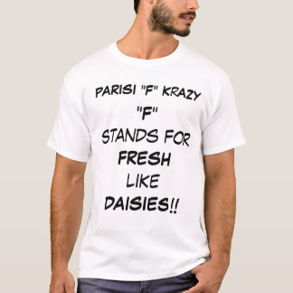 "PARISI ""F"" KrAZY , ""F""stands forFRESHlike DAISI... T-Shirt"